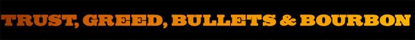 TrustGreedBulletsBourbon_bnr