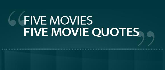 fivemovies_quotes